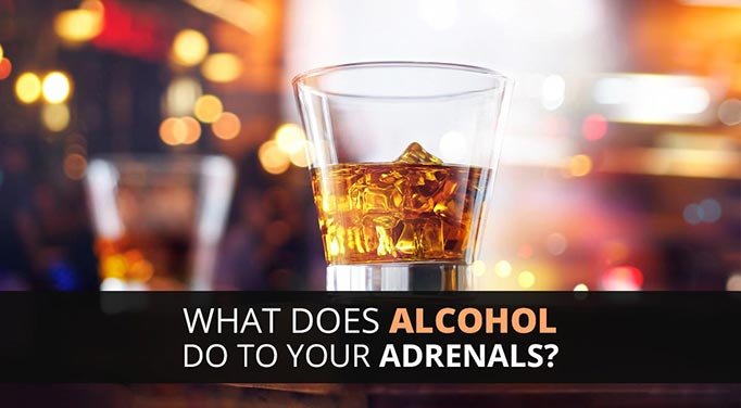 Alcohol and adrenal fatigue/