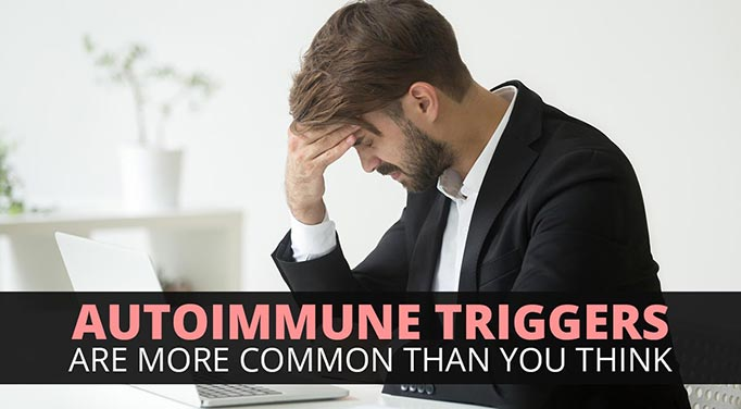 Autoimmune Disease Triggers Are More Common Than You Think