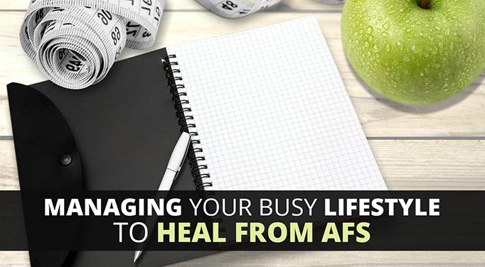 AFS Diet Management and Supplements on A Busy Schedule