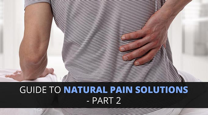 Your Step-By-Step Guide to Natural Pain Solutions - Part 2