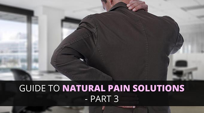 Your Step-By-Step Guide To Natural Pain Solutions - Part 3