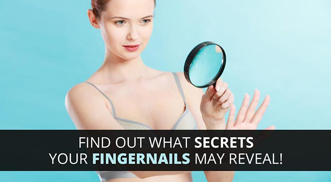 What Unhealthy Fingernails May Mean for You